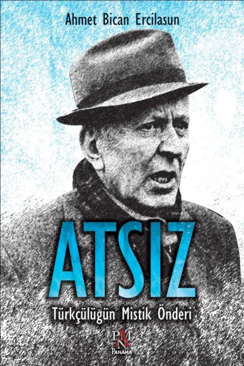 Atsız Türkçülüğün Mistik Önderi - Ahmet Bican Ercilasun