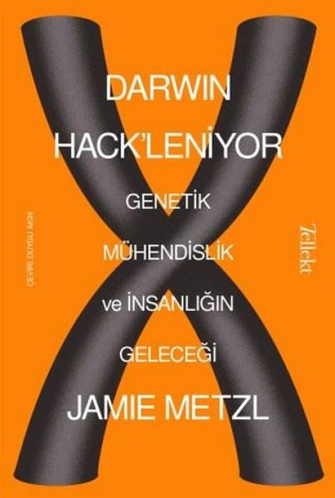 Darwin Hack'leniyor: Genetik Mühendislik ve İnsanlığın Geleceği - Jamie Metzl