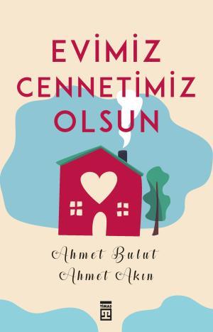 Evimiz Cennetimiz Olsun - Ahmet Akın