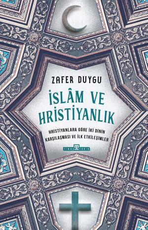 İslam ve Hristiyanlık - Zafer Duygu