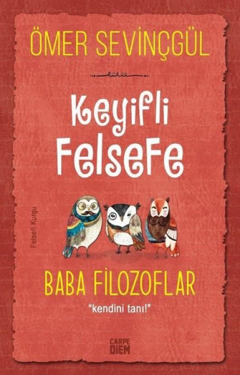 Keyifli Felsefe: Baba Filozoflar Kendini Tanı - Ömer Sevinçgül