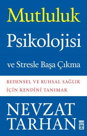 Mutluluk Psikolojisi ve Stresle Başa Çıkma - Prof. Dr. Nevzat Tarhan