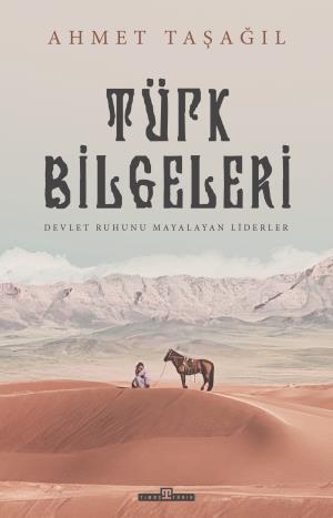 Türk Bilgeleri Devlet Ruhunu Mayalayan Liderler -Ahmet Taşağıl