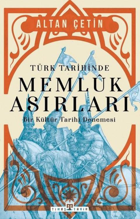 Türk Tarihinde Memluk Asırları - Altan Çetin