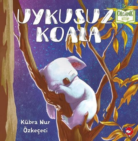 Uykusuz Koala Organik Kitap - Kübra Nur Özkeçeci