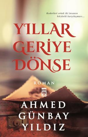 Yıllar Geriye Dönse - Ahmed Günbay Yıldız